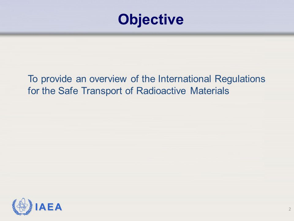 Objective To provide an overview of the International Regulations for the Safe Transport of Radioactive Materials.