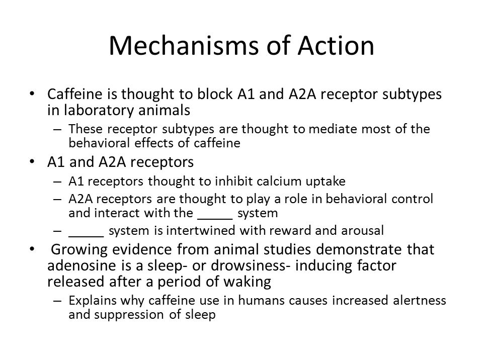 Mechanisms of Action Caffeine is thought to block A1 and A2A receptor subtypes in laboratory animals.