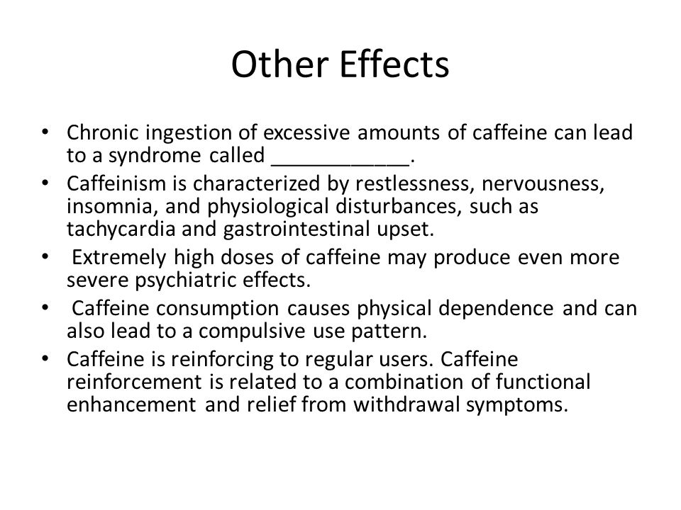 Other Effects Chronic ingestion of excessive amounts of caffeine can lead to a syndrome called ____________.