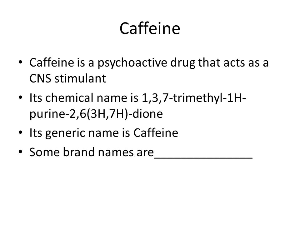 Caffeine Caffeine is a psychoactive drug that acts as a CNS stimulant