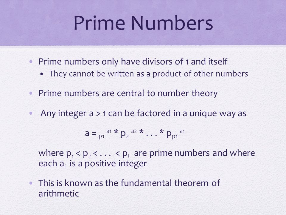 Prime Numbers Any integer a > 1 can be factored in a unique way as