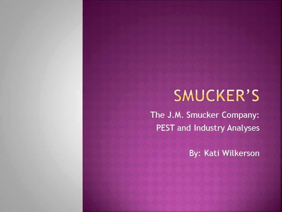 Smucker's The J.M. Smucker Company: PEST and Industry Analyses