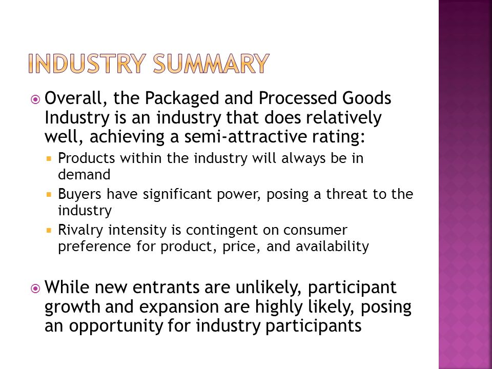 Industry summary Overall, the Packaged and Processed Goods Industry is an industry that does relatively well, achieving a semi-attractive rating: