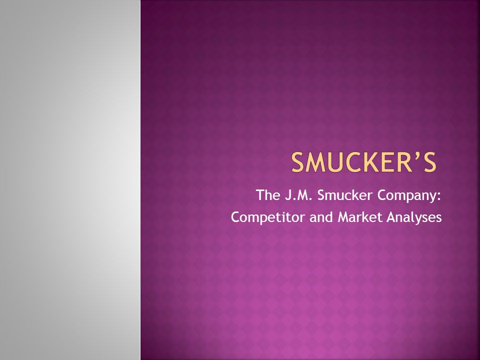 The J.M. Smucker Company: Competitor and Market Analyses