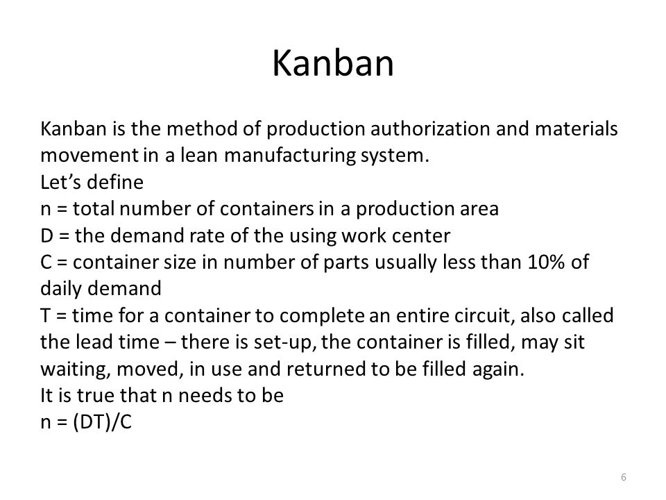 Kanban Kanban is the method of production authorization and materials movement in a lean manufacturing system.