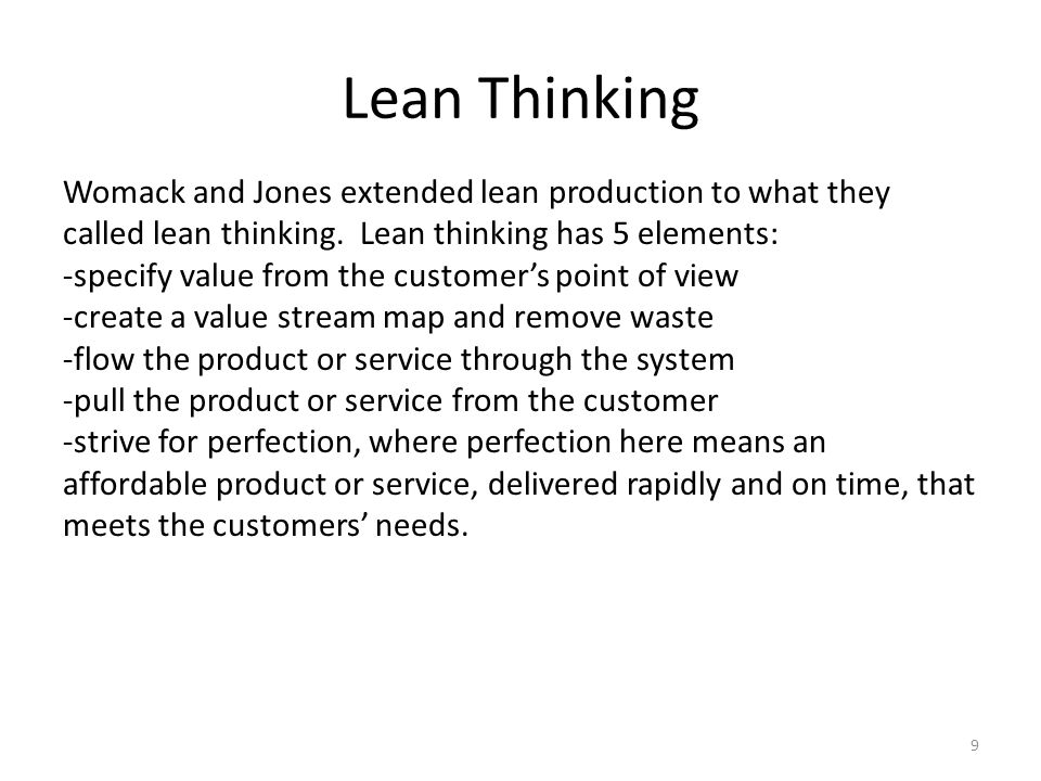 Lean Thinking Womack and Jones extended lean production to what they called lean thinking. Lean thinking has 5 elements: