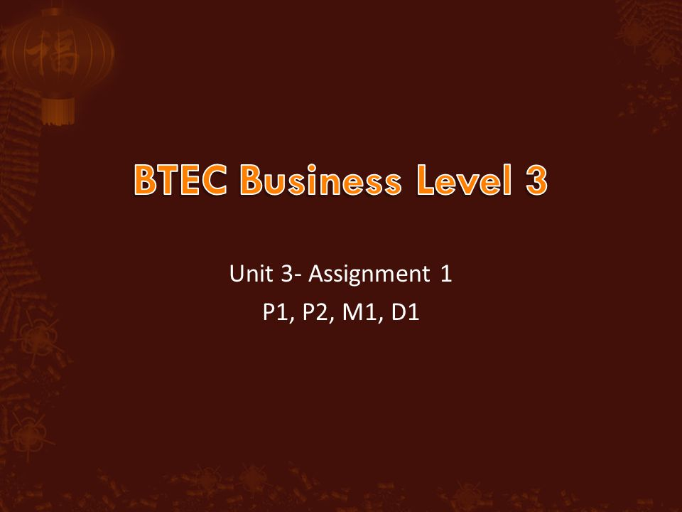 BTEC Business Level 3 Unit 3- Assignment 1 P1, P2, M1, D1