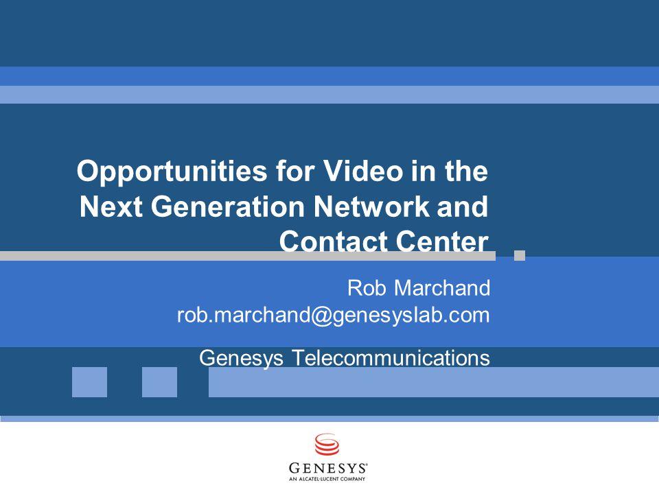 Rob Marchand rob.marchand@genesyslab.com Genesys Telecommunications