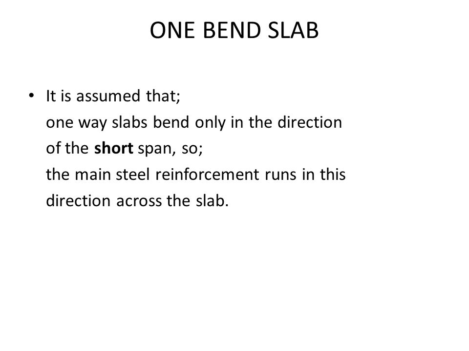 ONE BEND SLAB It is assumed that;