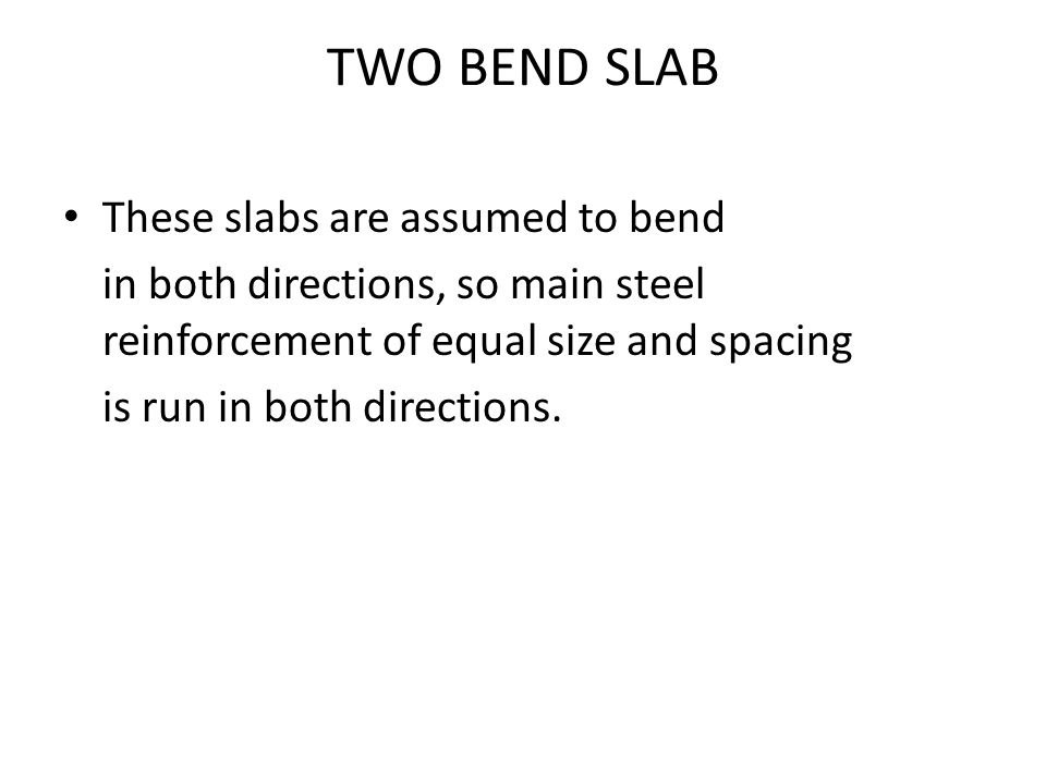 TWO BEND SLAB These slabs are assumed to bend