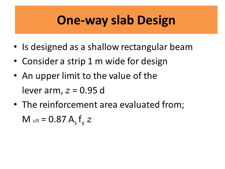 One-way slab Design Is designed as a shallow rectangular beam