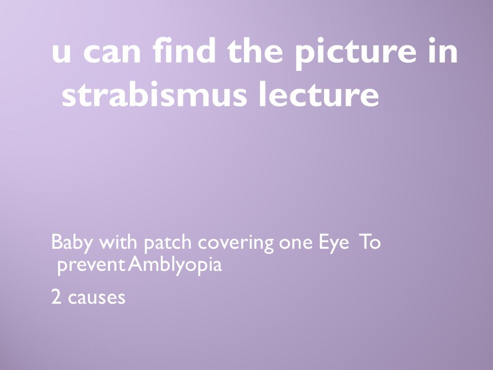 u can find the picture in strabismus lecture