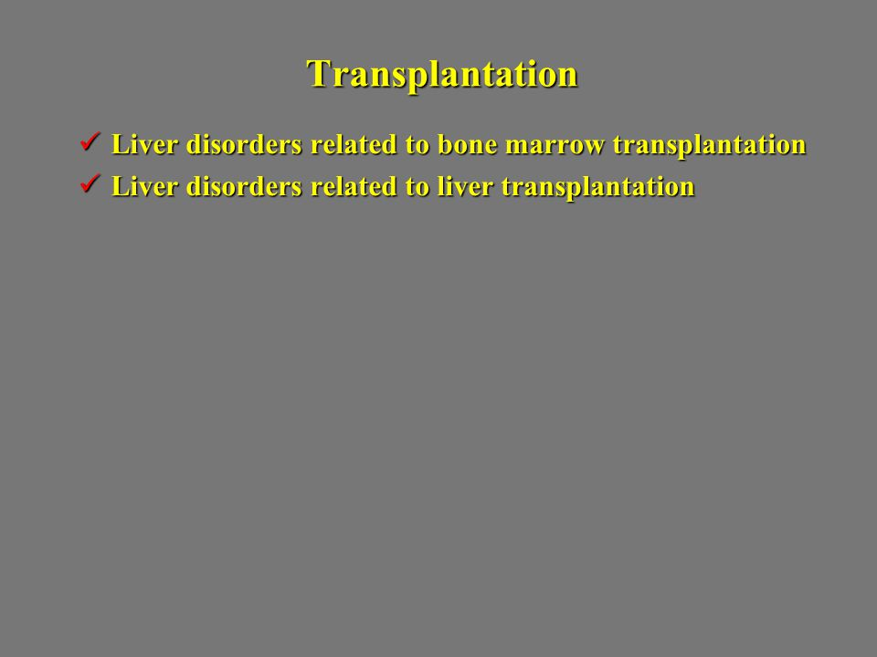 Transplantation Liver disorders related to bone marrow transplantation