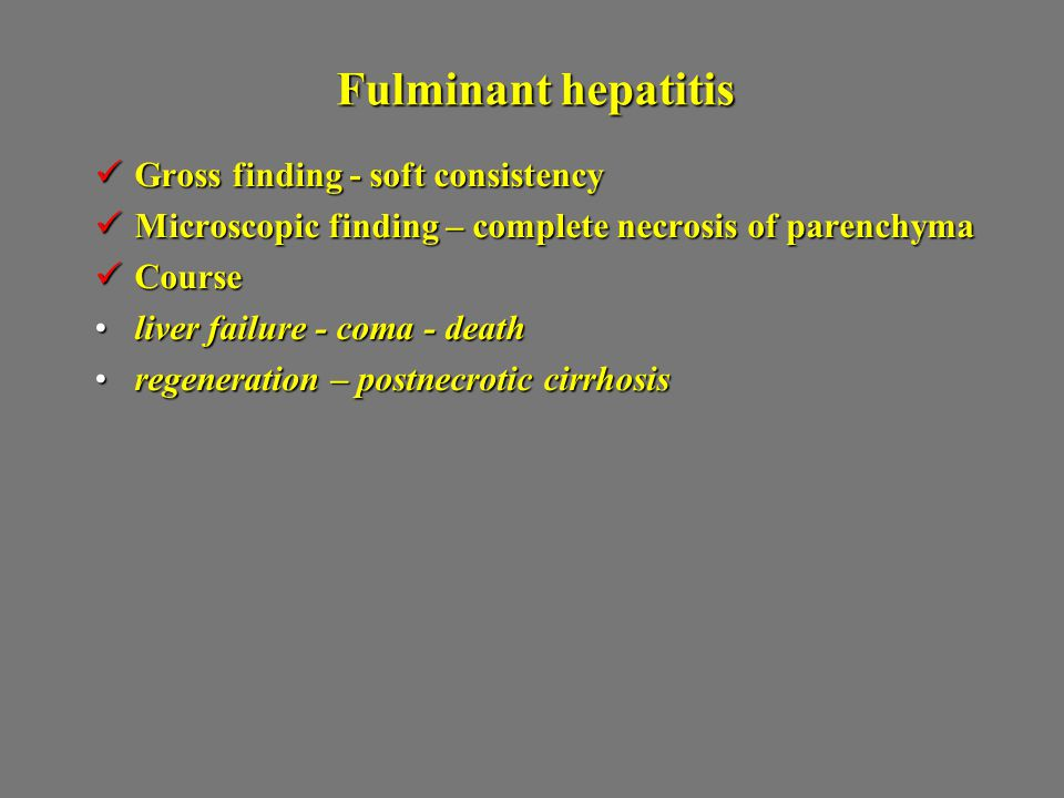 Fulminant hepatitis Gross finding - soft consistency