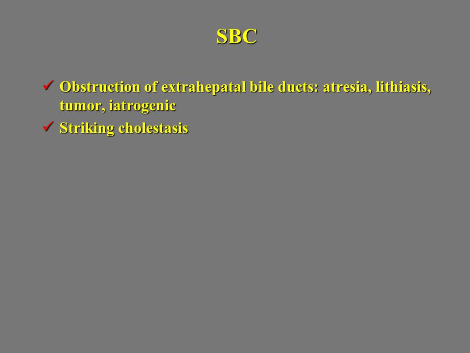 SBC Obstruction of extrahepatal bile ducts: atresia, lithiasis, tumor, iatrogenic.