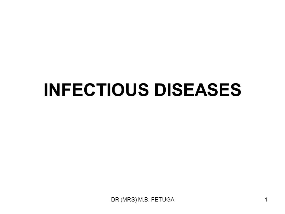 INFECTIOUS DISEASES DR (MRS) M.B. FETUGA