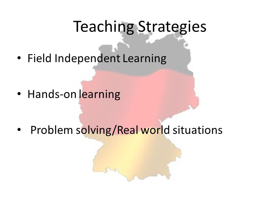 Teaching Strategies Field Independent Learning Hands-on learning