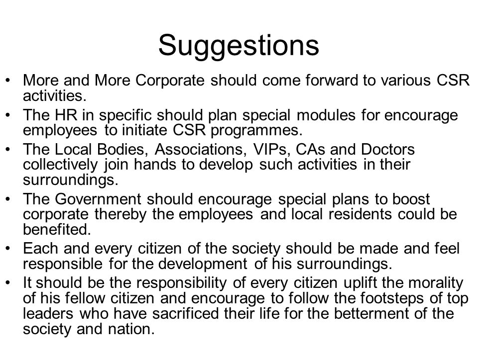 Suggestions More and More Corporate should come forward to various CSR activities.
