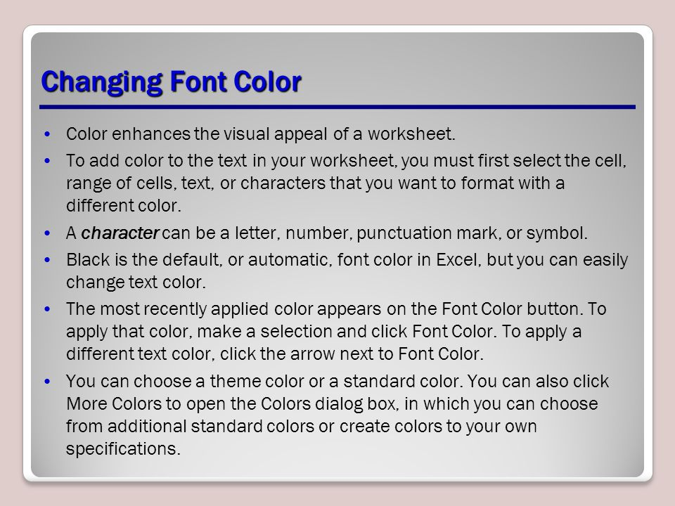Changing Font Color Color enhances the visual appeal of a worksheet.