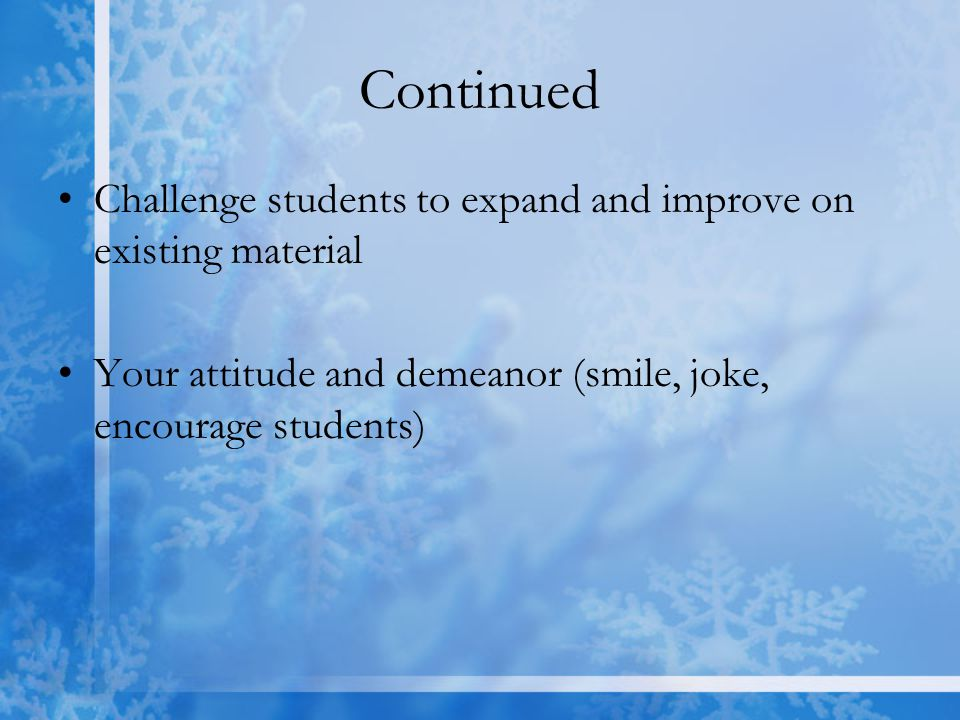 Continued Challenge students to expand and improve on existing material.