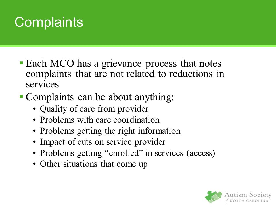 Complaints Each MCO has a grievance process that notes complaints that are not related to reductions in services.