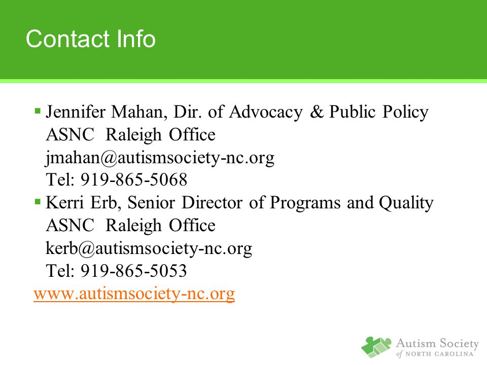 Contact Info Jennifer Mahan, Dir. of Advocacy & Public Policy. ASNC Raleigh Office. jmahan@autismsociety-nc.org.