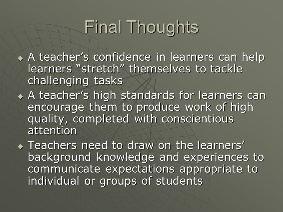 Final Thoughts A teacher's confidence in learners can help learners stretch themselves to tackle challenging tasks.