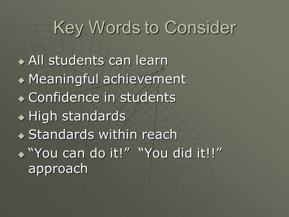 Key Words to Consider All students can learn Meaningful achievement
