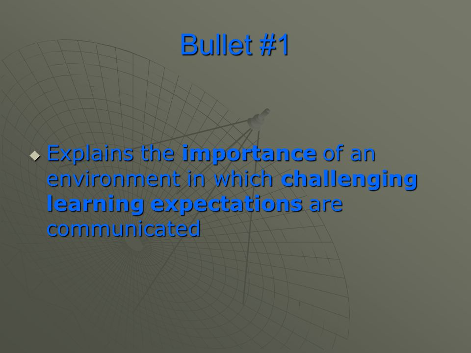 Bullet #1 Explains the importance of an environment in which challenging learning expectations are communicated.