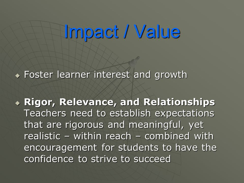 Impact / Value Foster learner interest and growth
