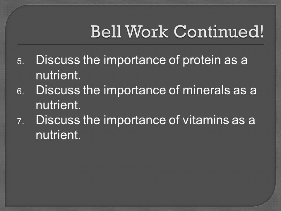 Bell Work Continued! Discuss the importance of protein as a nutrient.