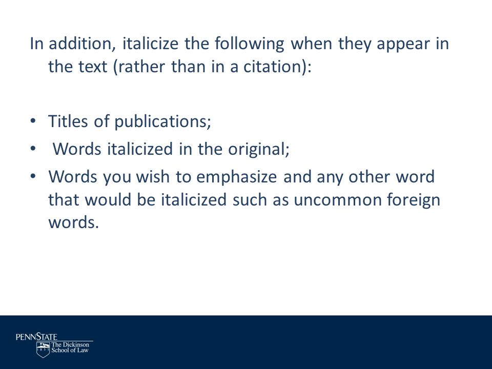In addition, italicize the following when they appear in the text (rather than in a citation):