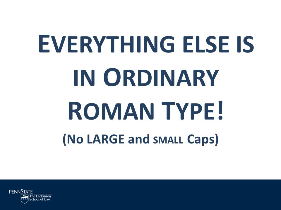 EVERYTHING ELSE IS IN ORDINARY ROMAN TYPE! (No LARGE and SMALL Caps)