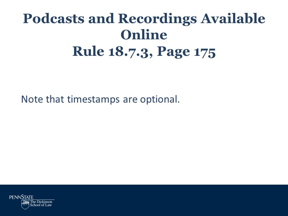 Podcasts and Recordings Available Online Rule 18.7.3, Page 175