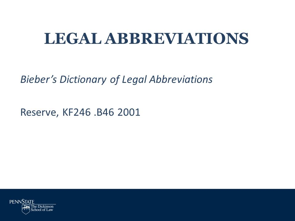 LEGAL ABBREVIATIONS Bieber's Dictionary of Legal Abbreviations Reserve, KF246 .B46 2001