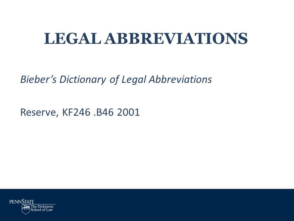 LEGAL ABBREVIATIONS Bieber's Dictionary of Legal Abbreviations Reserve, KF246 .B46 2001