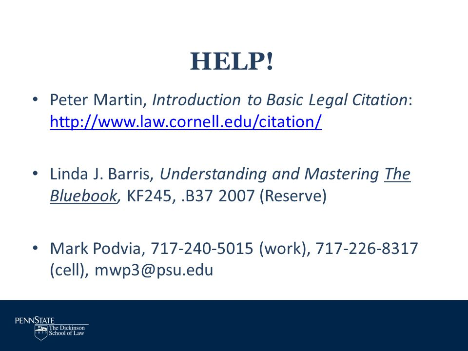 HELP! Peter Martin, Introduction to Basic Legal Citation: http://www.law.cornell.edu/citation/