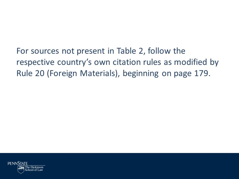 For sources not present in Table 2, follow the respective country's own citation rules as modified by Rule 20 (Foreign Materials), beginning on page 179.