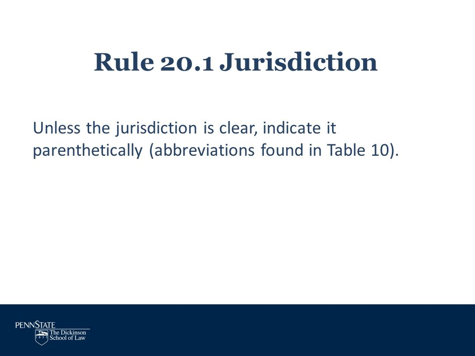 Rule 20.1 Jurisdiction Unless the jurisdiction is clear, indicate it parenthetically (abbreviations found in Table 10).