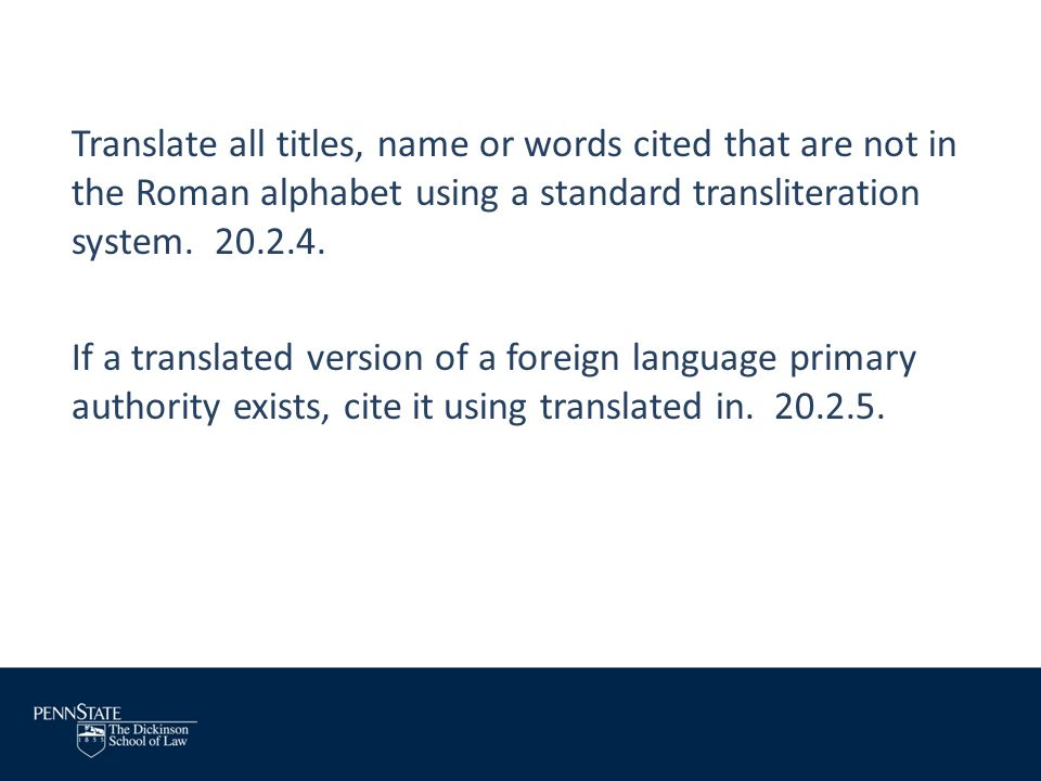Translate all titles, name or words cited that are not in the Roman alphabet using a standard transliteration system. 20.2.4.