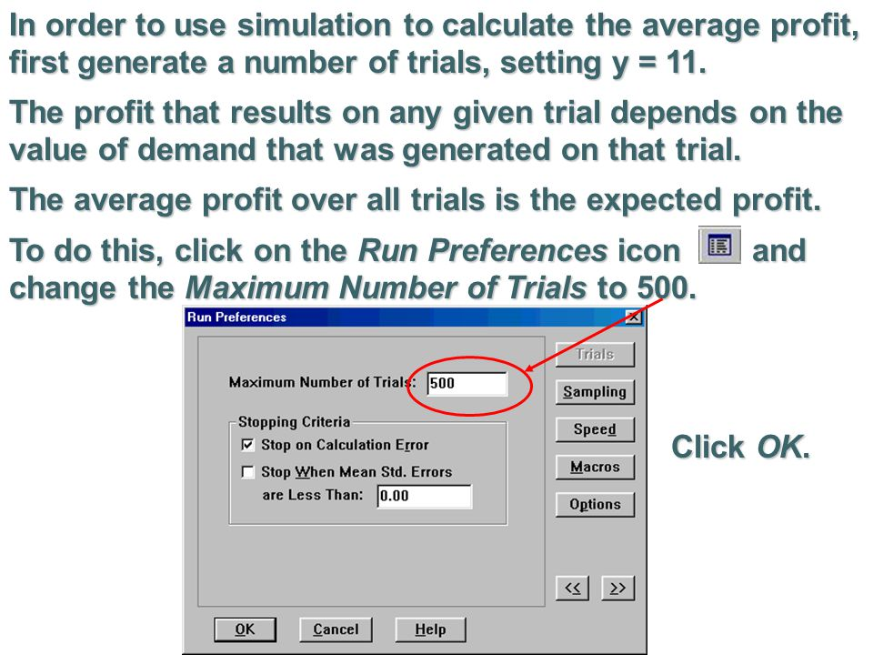 In order to use simulation to calculate the average profit, first generate a number of trials, setting y = 11.