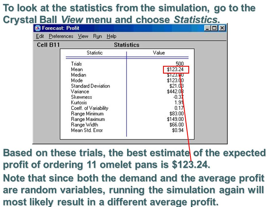 To look at the statistics from the simulation, go to the Crystal Ball View menu and choose Statistics.