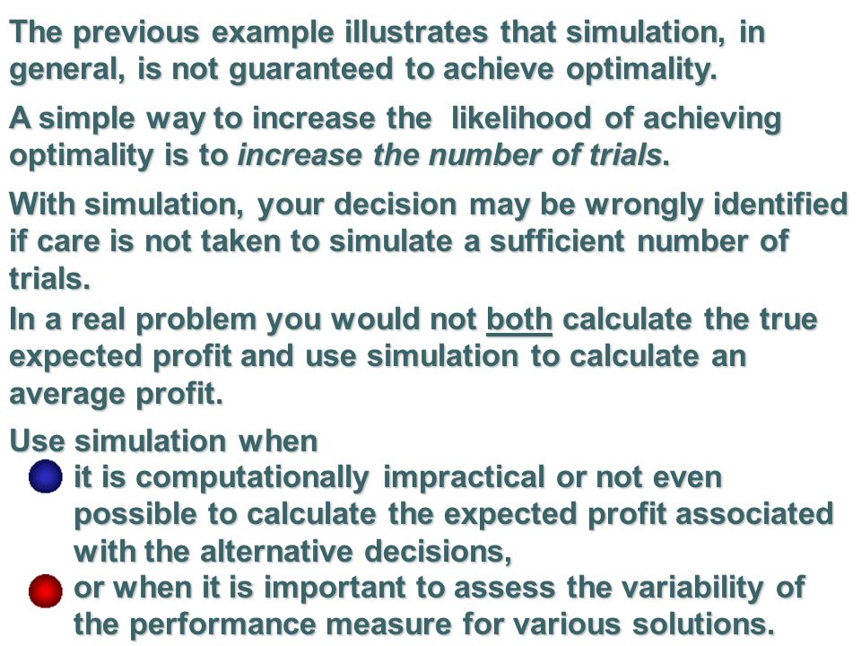 The previous example illustrates that simulation, in general, is not guaranteed to achieve optimality.