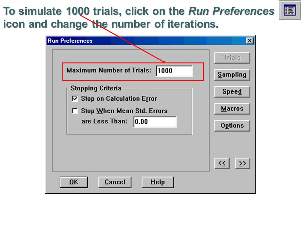 To simulate 1000 trials, click on the Run Preferences icon and change the number of iterations.
