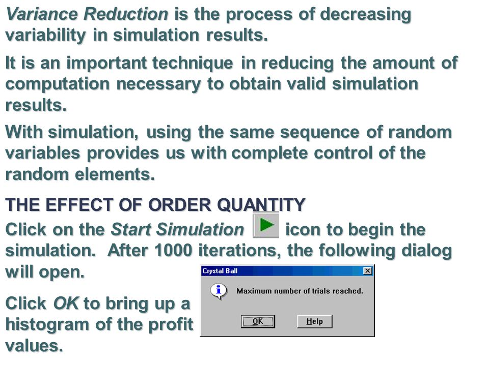Variance Reduction is the process of decreasing variability in simulation results.