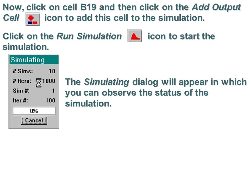 Now, click on cell B19 and then click on the Add Output Cell icon to add this cell to the simulation.