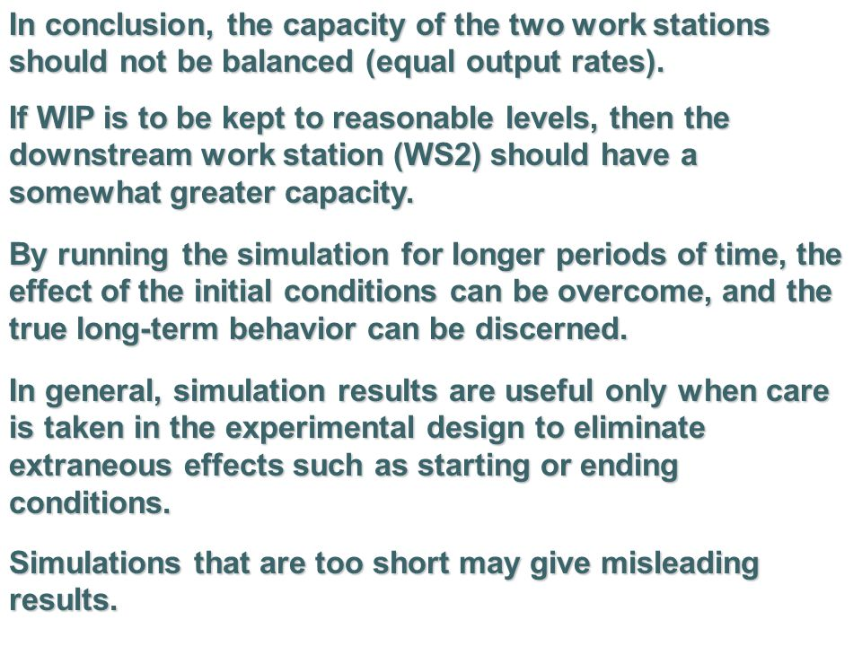 In conclusion, the capacity of the two work stations should not be balanced (equal output rates).