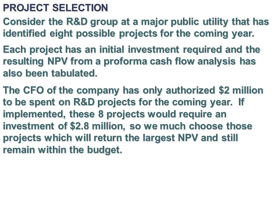 PROJECT SELECTION Consider the R&D group at a major public utility that has identified eight possible projects for the coming year.