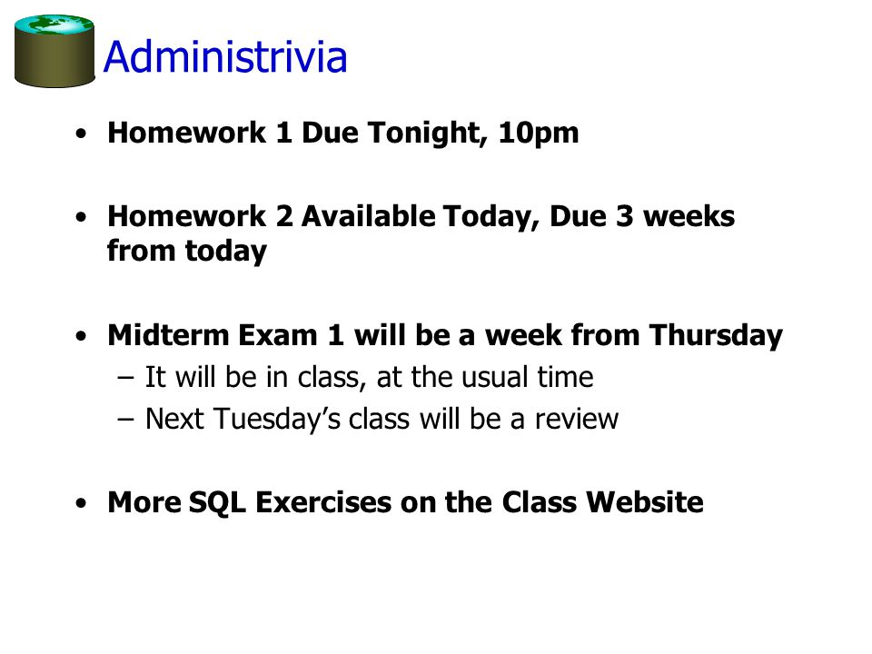 Administrivia Homework 1 Due Tonight, 10pm