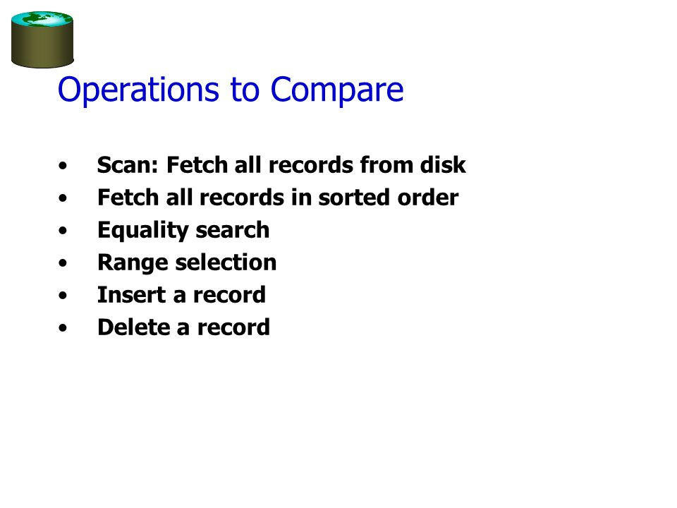 Operations to Compare Scan: Fetch all records from disk